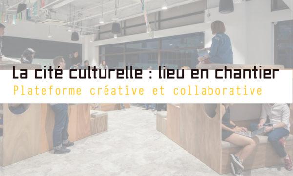 La cité culturelle : Un Lieu en chantier